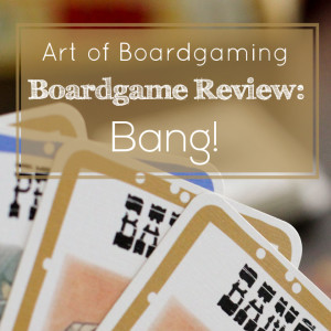 AoB Boardgame Review: Bang!