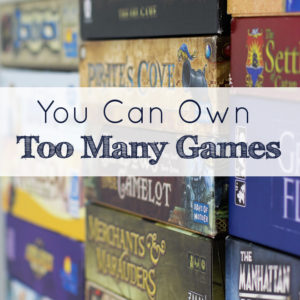 You Can Own Too Many Games