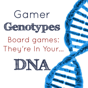 Gamer Genotypes | Board Games: They're in Your DNA
