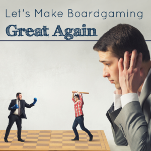 Let's Make Board Gaming Great Again