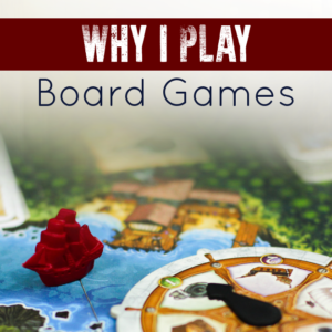 Why I Play Board Games