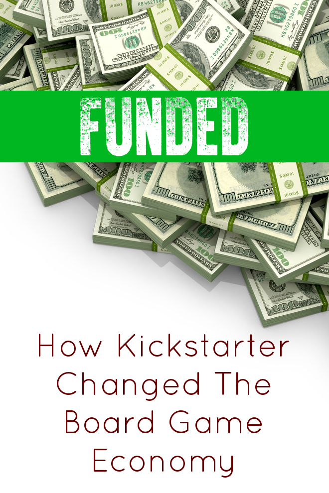 Kickstarter Products have changed how the market works. If you want to see just how much, you need to take a peek inside the board game economy where it used to be you could only find games at small local shops, but now the hobby has exploded across the world, in part, because of crowdfunding websites like kickstarter.