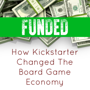 Funded: How Kickstarter Changed The Board Game Economy