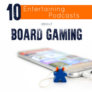 10 Entertaining Podcasts About Board Games