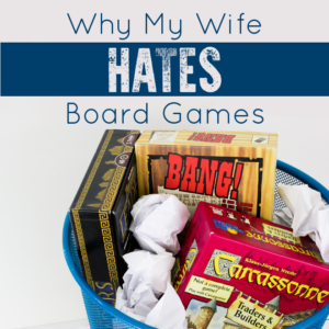 Why My Wife Hates Board Games