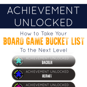 Achievement Unlocked: How to Take Your Board Game Bucket List to the Next Level